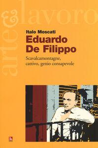 Libro Eduardo De Filippo. Scavalcamontagne, cattivo, genio consapevole Italo Moscati