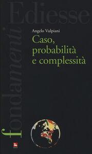 Foto Cover di Caso, probabilità e complessità, Libro di Angelo Vulpiani, edito da Ediesse