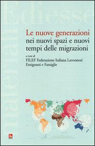 Libro Le nuove generazioni nei nuovi spazi e nuovi tempi delle migrazioni