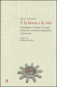 E la borsa e la vita. Distribuire e ridurre il tempo di lavoro: orizzonte di giustizia e benessere - Marco Craviolatti - copertina