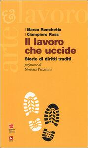 Foto Cover di Il lavoro che uccide. Storie di diritti traditi, Libro di Marco Ronchetto,Giampiero Rossi, edito da Ediesse