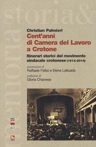 Libro Cent'anni di Camera del Lavoro a Crotone. Itinerari storici del movimento sindacale crotonese (1914-2014) Christian Palmieri