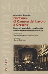 Cent'anni di Camera del Lavoro a Crotone. Itinerari storici del movimento sindacale crotonese (1914-2014)