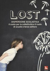 Foto Cover di Lost. Dispersione scolastica. Il costo per la collettività e il ruolo di scuole e terzo settore, Libro di  edito da Ediesse