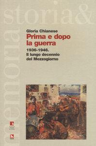 Libro Prima e dopo la guerra. 1936-1946. Il lungo decennio del Mezzogiorno Gloria Chianese