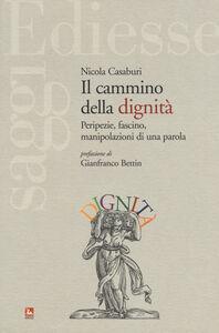 Foto Cover di Il cammino della dignità. Peripezie, fascino, manipolazioni di una parola, Libro di Nicola Casaburi, edito da Ediesse