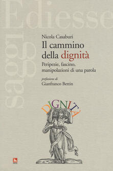 Il cammino della dignità. Peripezie, fascino, manipolazioni di una parola.pdf