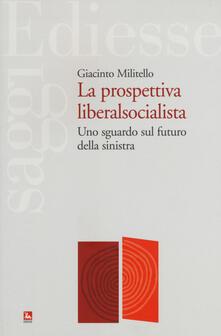 Letterarioprimopiano.it La prospettiva liberalsocialista. Uno sguardo sul futuro della sinistra Image