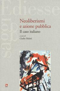 Foto Cover di Neoliberismi e azione pubblica. Il caso italiano, Libro di  edito da Ediesse