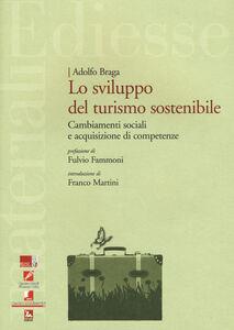 Foto Cover di Sviluppo del turismo sostenibile. Cambiamenti sociali e acquisizione di competenze, Libro di Adolfo Braga, edito da Ediesse