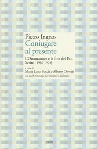 Libro Coniugare al presente. L'ottantanove e la fine del PCI. Scritti (1989-1993)