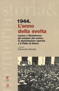 Libro 1944. L'anno della svolta. Lavoro e Resistenza: gli scioperi del marzo, la deportazione operaia e il patto di Roma