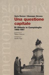 Libro Una questione capitale. Di Vittorio in Campidoglio 1952-1957 Ilaria Romeo , Giuseppe Sircana
