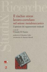 Libro Il rischio stress lavoro-correlato nel settore metalmeccanico. L'opinione dei rappresentanti sindacali