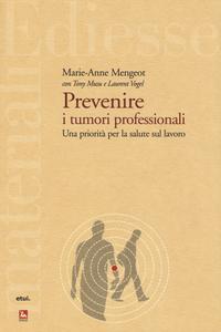 Libro Prevenire i tumori professionali. Una priorità per la salute sul lavoro Marie-Anne Mengeot , Tony Musu , Laurent Vogel
