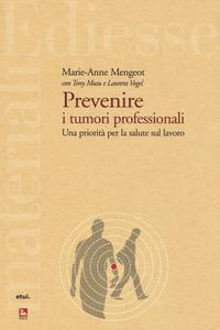 Prevenire i tumori professionali. Una priorità per la salute sul lavoro - Mengeot Marie-Anne Musu Tony Vogel Laurent - wuz.it