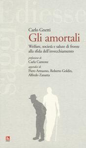 Foto Cover di Gli amortali. Welfare, società e salute di fronte alla sfida dell'invecchiamento, Libro di Carlo Gnetti, edito da Ediesse
