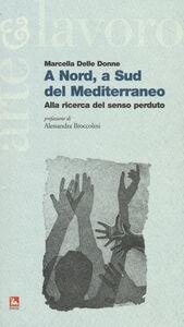 Libro A Nord, a Sud del Mediterraneo. Alla ricerca del senso perduto Marcella Delle Donne