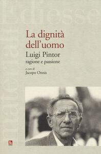 Libro La dignità dell'uomo. Luigi Pintor, ragione e passione