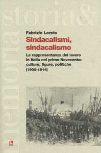 Libro Sindacalismi, sindacalismo. La rappresentanza del lavoro in italia nel primo Novecento. culture, figure, politiche (1900-1914) Fabrizio Loreto