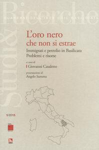 Libro L' oro nero che non si estrae. Immigrati e petrolio in Basilicata. Problemi e risorse