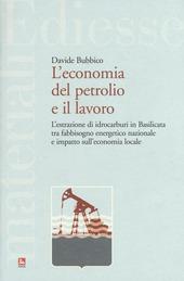 L' economia del petrolio e il lavoro. L'estrazione di idrocarburi in Basilicata tra fabbisogno energetico nazionale e impatto sull'economia locale