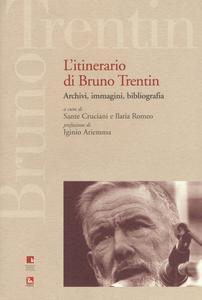 Libro L' itinerario di Bruno Trentin. Archivi, immagini, bibliografia