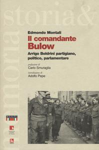 Libro Il comandante Bulow. Arrigo Boldrini partigiano, politico, parlamentare Edmondo Montali