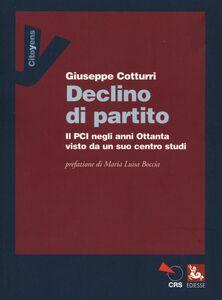 Foto Cover di Declino di un partito. Il PCI negli anni Ottanta visto da un suo centro studi, Libro di Giuseppe Cotturri, edito da Ediesse