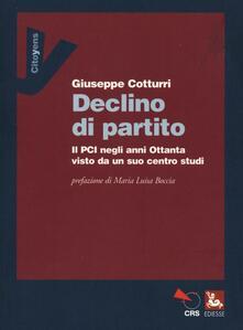 Declino di un partito. Il PCI negli anni Ottanta visto da un suo centro studi - Giuseppe Cotturri - copertina