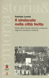 Il sindacato nella città ferita. Storia della Camera del lavoro di Genova negli anni sessanta e settanta