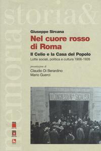 Nel cuore rosso di Roma. Il Celio e la Casa del Popolo. Lotte sociali,politica e cultura (1906-1926)