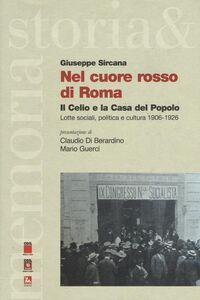 Libro Nel cuore rosso di Roma. Il Celio e la Casa del Popolo. Lotte sociali,politica e cultura (1906-1926) Giuseppe Sircana