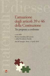 L' attuazione degli articoli 39 e 46 della Costituzione. Tre proposte a confronto. Atti del Convegno (Roma, 13 aprile 2016)