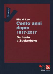 Cent'anni dopo: 1917-2017. Da Lenin a Zuckerberg