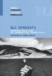 Gli spaesati. Reportage dalle zone del terremoto del Centro Italia - Angelo Ferracuti,Giovanni Marrozzini - copertina
