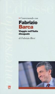 Conversando con Fabrizio Barca. Viaggio nell'Italia disuguale - Fabrizio Barca,Fabrizio Ricci - copertina