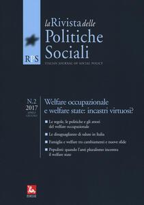 La rivista delle politiche sociali (2017). Vol. 2: Welfare occupazionale e welfare state: incastri virtuosi? (Aprile-Giugno).
