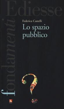 Lo spazio pubblico - Federica Castelli - copertina