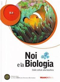 Noi e la biologia. Per le Scuole superiori. Con DVD-ROM. Con espansione online. Vol. 1: Dalla cellula alla biosfera. - B.It - wuz.it