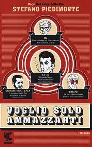 Foto Cover di Voglio solo ammazzarti, Libro di Stefano Piedimonte, edito da Guanda