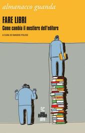 Almanacco Guanda (2012). Fare libri. Come cambia il mestiere dell'editore