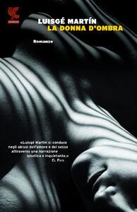 Libro La donna d'ombra Luisgé Martín
