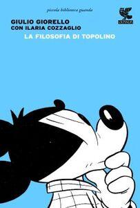 Foto Cover di La filosofia di Topolino, Libro di Giulio Giorello,Ilaria Cozzaglio, edito da Guanda