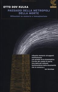 Foto Cover di Paesaggi della metropoli della morte. Riflessioni su memoria e immaginazione, Libro di Otto Dov Kulka, edito da Guanda