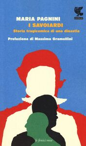 Foto Cover di I savoiardi. Storia tragicomica di una dinastia, Libro di Maria Pagnini, edito da Guanda