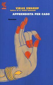 Foto Cover di Apprendista per caso, Libro di Vikas Swarup, edito da Guanda