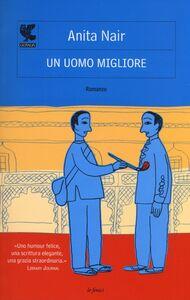 Foto Cover di Un uomo migliore, Libro di Anita Nair, edito da Guanda