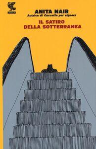 Foto Cover di Il satiro della sotterranea, Libro di Anita Nair, edito da Guanda