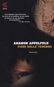 Libro Fiori nelle tenebre Aharon Appelfeld